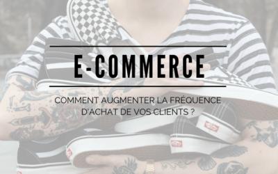 E-commerce : Comment augmenter la fréquence d'achat de vos clients ?