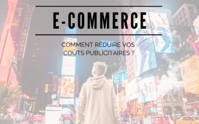 E-commerce : Comment réduire vos coûts publicitaires ?