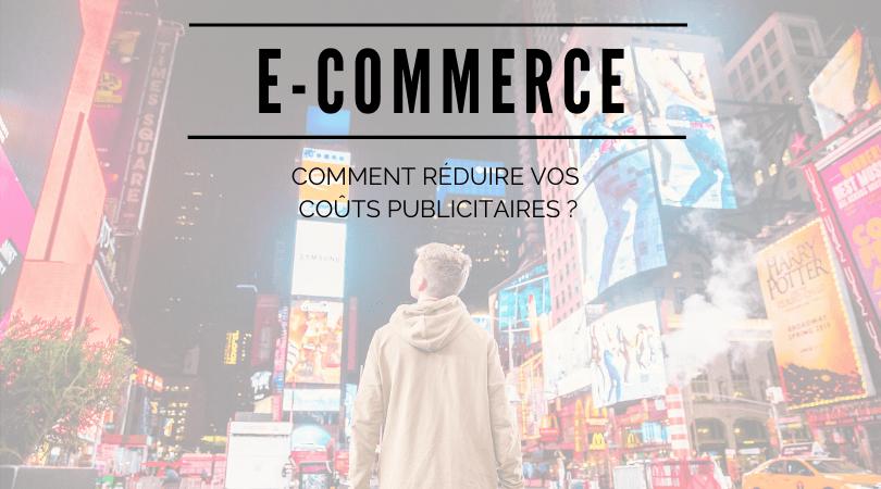 e-commerce réduire couts publicitaires