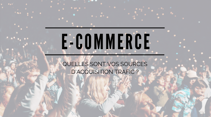 e-commerce sources acquisition trafic